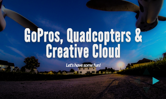 Slides: GoPro Cameras, Quadcopterss & Creative Cloud